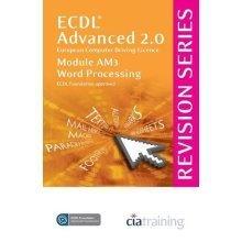 ECDL Advanced Syllabus 2.0 Revision Series Module AM3 Word Processing: Module AM3 (Cia Revision Series)