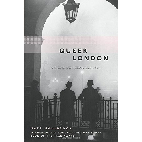 Queer London: Perils and Pleasures in the Sexual Metropolis, 1918-1957 (Chicago Series on Sexuality, History, and Society (Paperback))