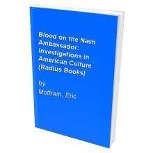 Blood on the Nash Ambassador: Investigations in American Culture (Radius Books)