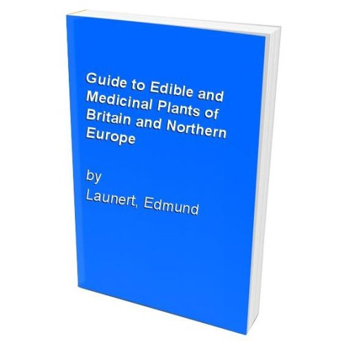 Guide to Edible and Medicinal Plants of Britain and Northern Europe
