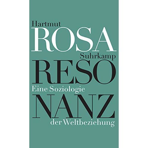 Resonanz: Eine Soziologie der Weltbeziehung