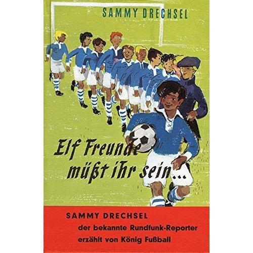 Elf Freunde müsst ihr sein: Ein Fußballroman für die Jugend