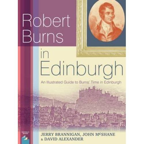 Robert Burns in Edinburgh: An Illustrated Guide to Burns' Time in Edinburgh