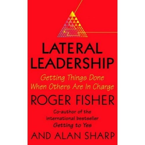 Lateral Leadership: Getting Things Done When You're NOT the Boss