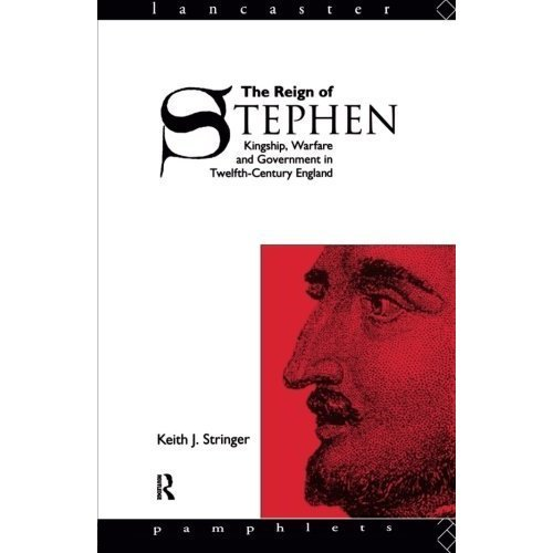 The Reign of Stephen: Kingship, Warfare and Government in Twelfth Century England (Lancaster Pamphlets)