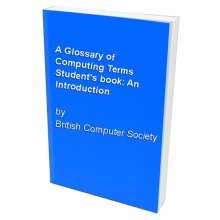 A Glossary of Computing Terms Student's book: An Introduction