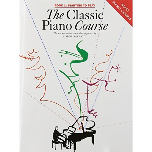 The Classic Piano Course, Book 1: Starting to Play: v. 1
