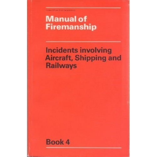 Manual of Firemanship: Incidents Involving Aircraft, Shipping and Railways Bk. 4: Survey of the Science of Fire-fighting