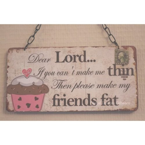 Plaque Dear Lord If You Can't Make Me Thin Make My Friends Fat