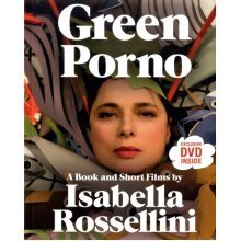 Green Porno: A Book and Short Films by Isabella Rossellini (Paperback)