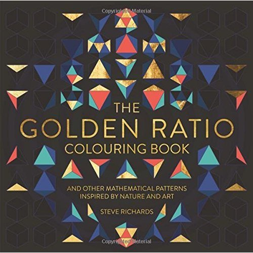 The Golden Ratio Colouring Book: And Other Mathematical Patterns Inspired by Nature and Art (Colouring Books)