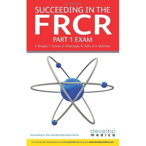 Succeeding in the FRCR Part 1 Exam: Essential Revision Notes and over 1000 MCQs (Succeeding in Your Membership Exams)