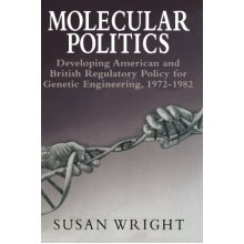 Molecular Politics: Developing American And British Regulatory Policy For Genetic Engineering, 1972-1982: Developing American and British Regulato...