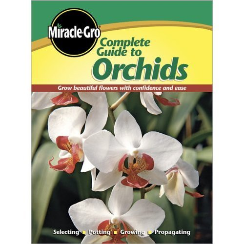 Miracle-Gro Complete Guide to Orchids: Grow Beautiful Flowers with Confidence and Ease