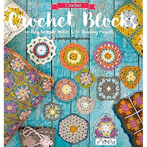 Crochet Blocks: 60 Easy-To-Make Motifs & 15 Stunning Projects