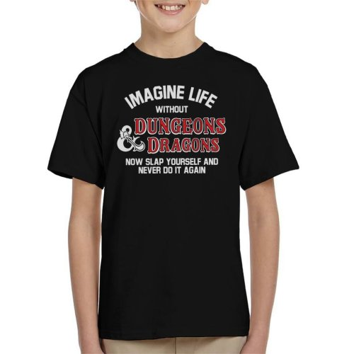 Imagine Life Without Dungeons And Dragons Now Slap Yourself Kid's T-Shirt