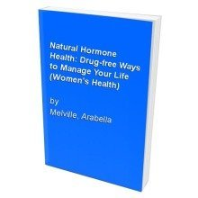 Natural Hormone Health: Drug-free Ways to Manage Your Life (women's Health)