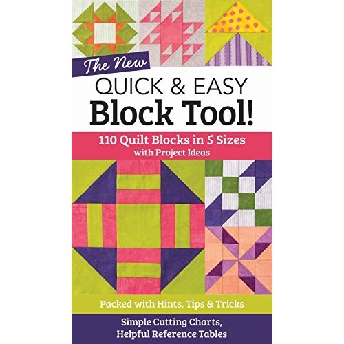 The New Quick & Easy Block Tool!: 110 Quilt Blocks in 5 Sizes with Project Ideas - Packed with Hints, Tips & Tricks - Simple Cutting Charts & Help...