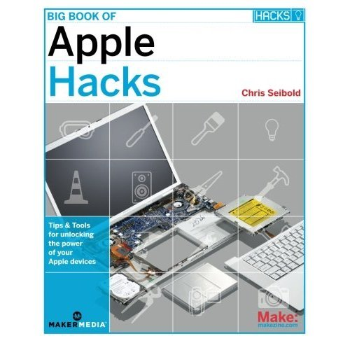 Big Book of Apple Hacks: Tips & Tools for unlocking the power of your Apple devices: Tips and Tools for Unlocking the Power of Your Apple Devices