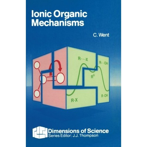 Ionic Organic Mechanisms: An Introduction (Dimensions of Science S.)