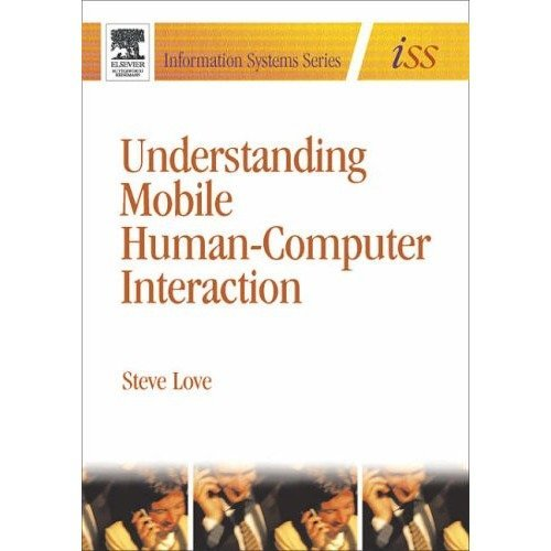 Understanding Mobile Human-computer Interaction: a Psychological Perspective (information Systems Series (iss))