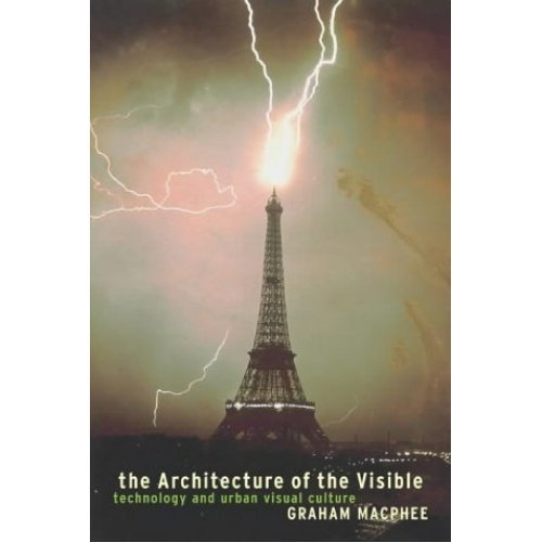 The Architecture of the Visible: Technology and Urban Visual Culture (Technologies series)