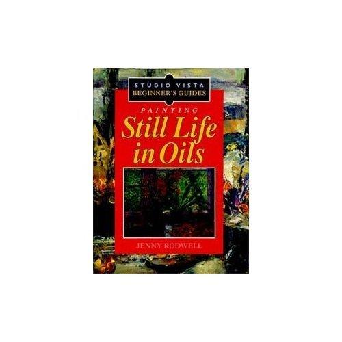 Painting Still Life in Oils (Studio Vista Beginner's Guides)