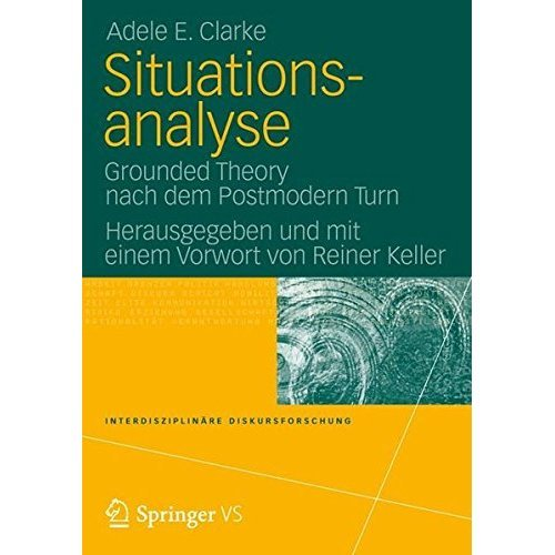 Situationsanalyse: Grounded Theory nach dem Postmodern Turn (Interdisziplinäre Diskursforschung)