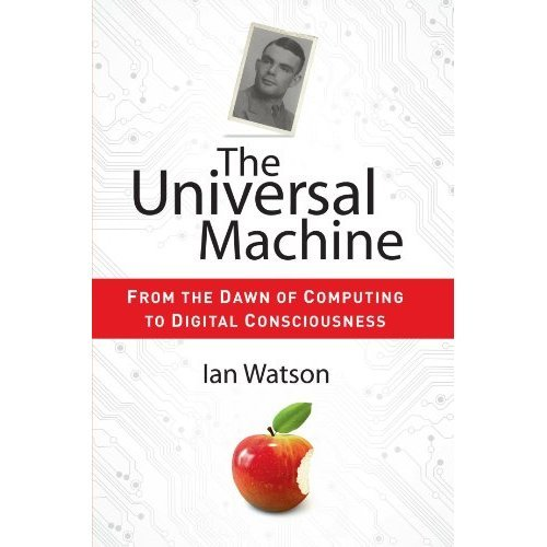 The Universal Machine: From the Dawn of Computing to Digital Consciousness