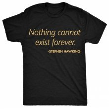 8TN Nothing Cannot Exist Forever. - Stephen Hawking Quote Womens T Shirt