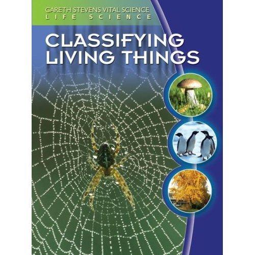 Classifying Living Things (Gareth Stevens Vital Science: Life Science)