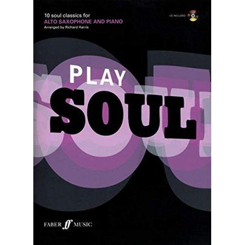 Play Soul: Alto Saxophone: 10 Soul Classics for Alto Saxophone, and Piano (Book & CD)