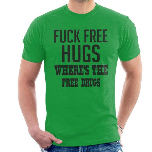 814e3025 Fck Free Hugs Wheres The Free Drugs Men's T-Shirt on OnBuy