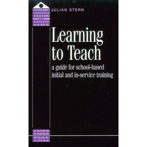 Learning to Teach: A Guide for School-Based Initial and In-Service Training (Quality in Secondary Schools & Colleges)