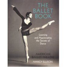 The Book of Ballet: Learning and Appreciating the Secrets of Dance: American Ballet Theatre