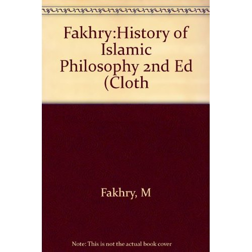 Fakhry:History of Islamic Philosophy 2nd Ed (Cloth