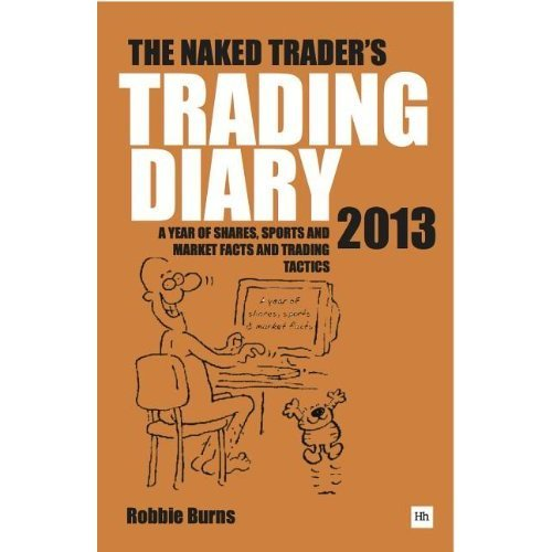 The Naked Trader Diary 2013: A year of shares, sports, market facts and trading tactics
