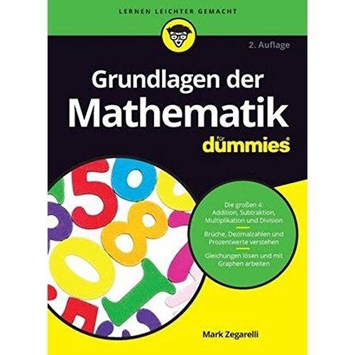 Grundlagen der Mathematik fur Dummies (Für Dummies)