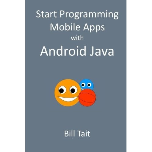 Start Programming Mobile Apps with Android Java