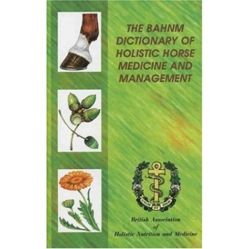 The BAHNM Dictionary of Holistic Horse Medicine and Management