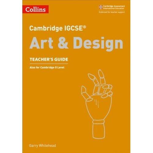 Cambridge IGCSE (TM) Art and Design Teacher's Guide