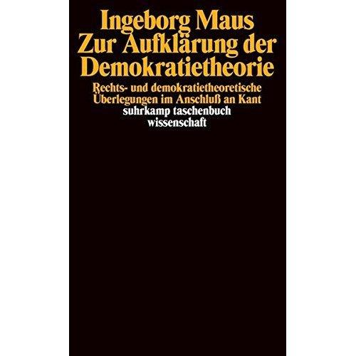 Zur Aufklärung der Demokratietheorie: Rechts- und demokratietheoretische Überlegungen im Anschluss an Kant (Suhrkamp Taschenbuch Wissenschaft)