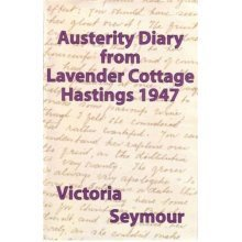 An Austerity Diary from Lavender Cottage: Hastings 1947
